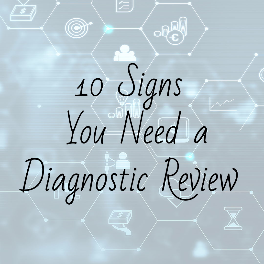 10 Signs You Need a Diagnostic Review