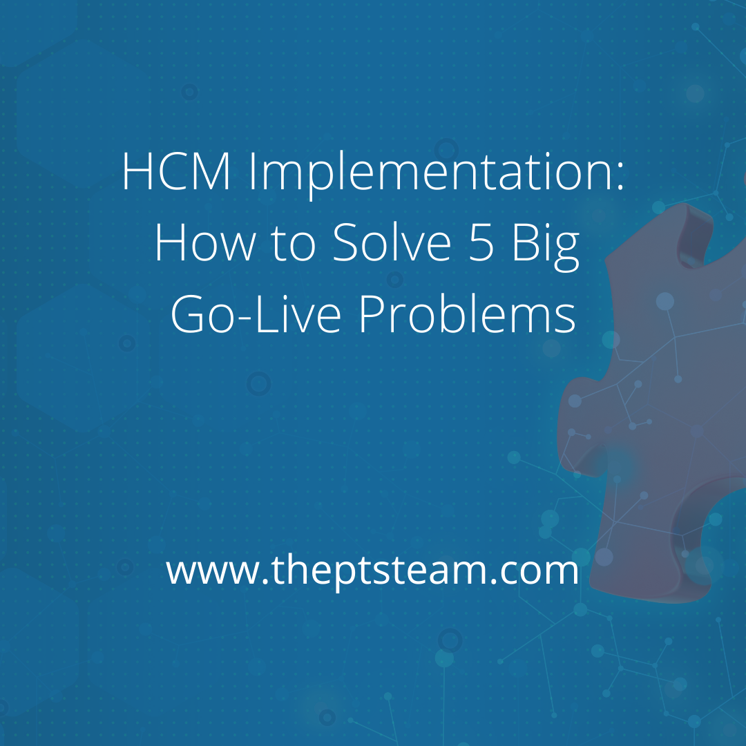HCM Implementation: How to Solve 5 Big Go-Live Problems